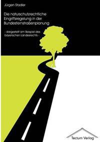 Die Naturschutzrechtliche Eingriffsregelung in Der Bundesfernstra Enplanung