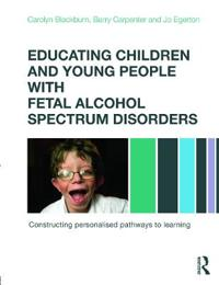 Educating Children and Young People with Fetal Alcohol Spectrum Disorders: Constructing Personalised Pathways to Learning