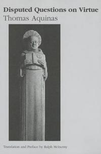 Disputed Questions on Virtue: Quaestio Disputata de Virtutibus in Communi and Quaestio Disputata de Virtutibus Cardinalibus