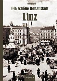 Die Sch Ne Donaustadt Linz. Historischer Reisef Hrer Von 1924 in 33 Photographien