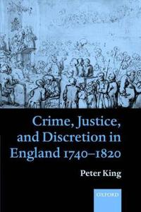 Crime, Justice and Discretion in England 1740-1820