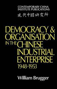 Democracy and Organisation in the Chinese Industrial Enterprise, 1948-1953