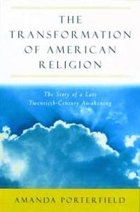 The Transformation of American Religion: The Story of a Late-Twentieth-Cent