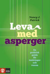 Leva med Asperger : en praktisk guide för tonåringar och vuxna - Nancy J. Patrick pdf epub