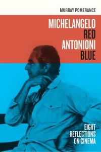 Michelangelo Red Antonioni Blue: Eight Reflections on Cinema