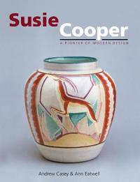 Susie Cooper - A Pioneer for Modern Design: A Pioneer for Modern Design