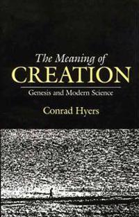 The Meaning of Creation: Genesis and Modern Science