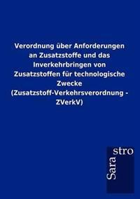 Verordnung Ber Anforderungen an Zusatzstoffe Und Das Inverkehrbringen Von Zusatzstoffen Fur Technologische Zwecke (Zusatzstoff-Verkehrsverordnung - Zv