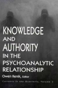 Knowledge and Authority in the Psychoanalytic Relationship