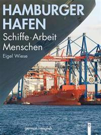 Hamburger Hafen: Schiffe . Arbeit . Menschen