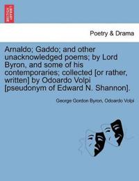 Arnaldo; Gaddo; And Other Unacknowledged Poems; By Lord Byron, and Some of His Contemporaries; Collected [Or Rather, Written] by Odoardo Volpi [Pseudo