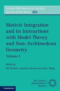 London Mathematical Society Lecture Note Series Motivic Integration and its Interactions with Model Theory and Non-Archimedean Geometry: Series Number 383
