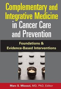 Complementary and Integrative Medicine in Cancer Care and Prevention