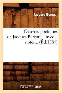 Oeuvres Poetiques de Jacques Bereau, Avec Notes (Ed.1884)