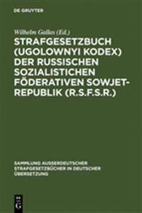 Strafgesetzbuch (Ugolownyi Kodex) Der Russischen Sozialistichen F derativen Sowjet-Republik (R.S.F.S.R.)