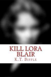 Kill Lora Blair: A Mystery