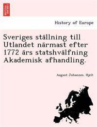 Sveriges Sta Llning Till Utlandet Na Rmast Efter 1772 a RS Statshva Lfning Akademisk Afhandling.
