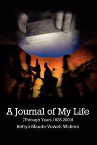 A Journal of My Life (Through Years 1985-2000