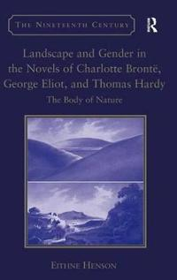 Landscape and Gender in the Novels of Charlotte Bronte, George Eliot, and Thomas Hardy