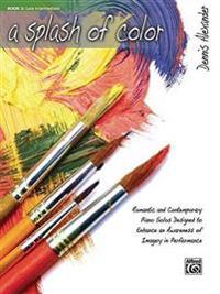 A Splash of Color, Bk 3: Romantic and Contemporary Piano Solos Designed to Enhance an Awareness of Imagery in Performance