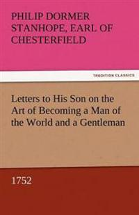 Letters to His Son on the Art of Becoming a Man of the World and a Gentleman, 1752