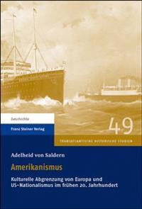 Amerikanismus: Kulturelle Abgrenzung Von Europa Und Us-Nationalismus Im Fruhen 20. Jahrhundert