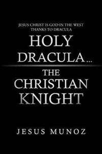 Holy Dracula...the Christian Knight