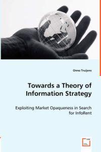 Towards a Theory of Information Strategy