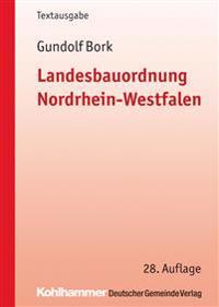 Landesbauordnung Nordrhein-Westfalen: Textausgabe Mit Rechts- Und Verwaltungsvorschriften Zur Bauordnung Und Sonstigen Vorschriften Fur Die Baugenehmi