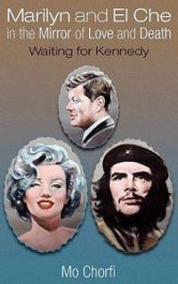 Marilyn and El Che in the Mirror of Love and Death