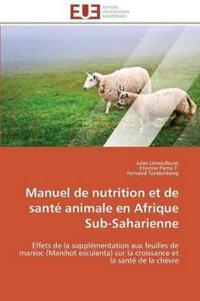Manuel de Nutrition Et de Sante Animale En Afrique Sub-Saharienne