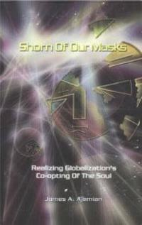 Shorn of our masks - realizing golbalizations co-opting of the soul