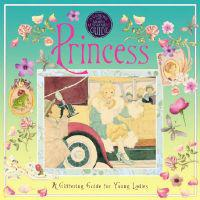 A Genuine and Moste Authentic Guide: Princess: A Glittering Guide for Young Ladies