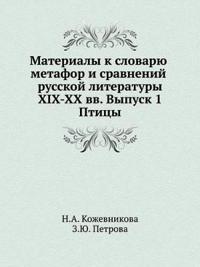 Materialy K Slovaryu Metafor I Sravnenij Russkoj Literatury XIX-XX VV. Vypusk 1. Ptitsy