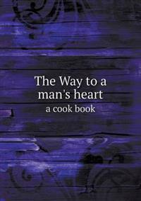 The Way to a Man's Heart a Cook Book