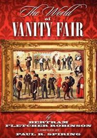 The World of Vanity Fair 1868-1907 by Bertram Fletcher Robinson