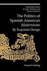 The Politics of Spanish American Modernismo