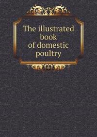 The Illustrated Book of Domestic Poultry
