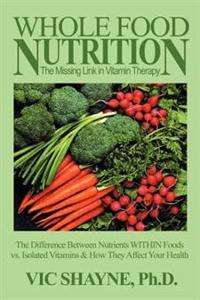 Whole Food Nutrition, the Missing Link in Vitamin Therapy