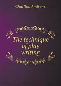 The Technique of Play Writing