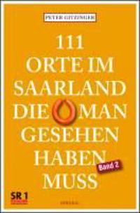 111 Orte im Saarland, die man gesehen haben muß. Band 2