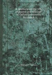 A Discourse on the Life, Character and Writings of Gulian Crommelin Verplanck