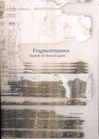 Fragmentmannen : vänskrift till Horace Engdahl