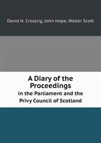 A Diary of the Proceedings in the Parliament and the Privy Council of Scotland