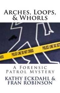 Arches, Loops, & Whorls: A Forensic Patrol Mystery