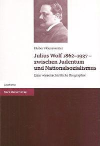 Julius Wolf 1862-1937 - Zwischen Judentum Und Nationalsozialismus: Eine Wissenschaftliche Biographie