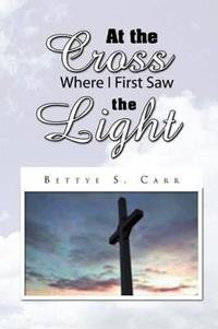 At the Cross Where I First Saw the Light