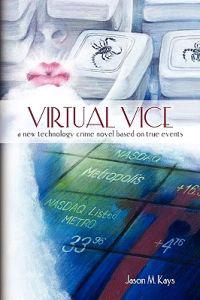 Virtual Vice: A New Technology Crime Novel Based on True Events