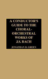 A Conductor's Guide to the Choral-Orchestral Works of J.S. Bach