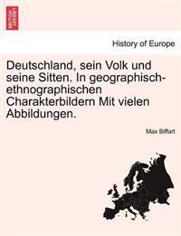 Deutschland, Sein Volk Und Seine Sitten. in Geographisch-Ethnographischen Charakterbildern Mit Vielen Abbildungen.